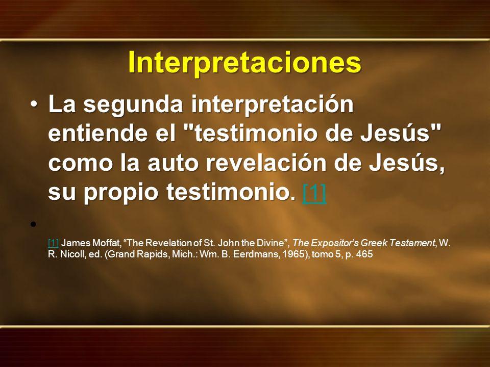 Interpretaciones La segunda interpretación entiende el testimonio de Jesús como la auto revelación de Jesús, su propio testimonio. [1]